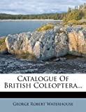 img - for Catalogue Of British Coleoptera... book / textbook / text book