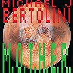M.O.T.H.E.R. | Michael J. Bertolini