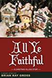 img - for All Ye Faithful (The Christmas Village Book 2) book / textbook / text book