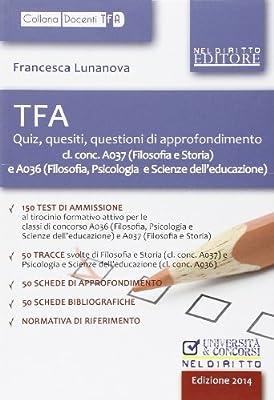 TFA. Quiz, quesiti, questioni di approfondimento: cl. conc. A037 (filosofia e storia) e A036 (filosofia, psicologia e scienze dell'educazione)