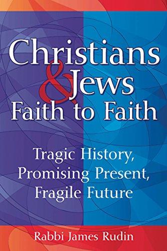 Christians & Jews_Faith to Faith: Tragic History, Promising Present, Fragile Future