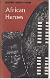 African Heroes (Heroic retellings from history & legend) (0370011104) by Mitchison, Naomi
