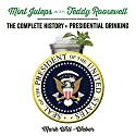 Mint Juleps with Teddy Roosevelt: The Complete History of Presidential Drinking Audiobook by Mark Will-Weber Narrated by Mike Cheifetz