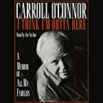 I Think I'm Outta Here: A Memoir of All My Families | Carroll O'connor