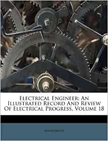 electrical engineer an illustrated record and review of