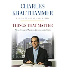 Things That Matter: Three Decades of Passions, Pastimes and Politics Audiobook by Charles Krauthammer Narrated by Charles Krauthammer, George Newbern