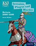 Key Stage 3 History by Aaron Wilkes: Invasion, Plague and Murder: Britain 1066-1509 Third Edition Student Book (Key Stage 3 History Third Edit)