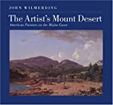 The Artist's Mount Desert:  American Painters on the Maine Coast (0691037507) by Wilmerding, John