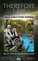 Therefore I Am: Digital Science Fiction Anthology