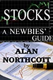 Stocks A Newbies Guide (Newbies Guides to Finance)