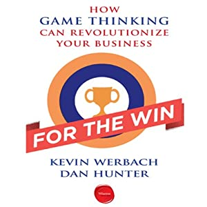 For the Win: How Game Thinking Can Revolutionize Your Business | [Kevin Werbach, Dan Hunter]