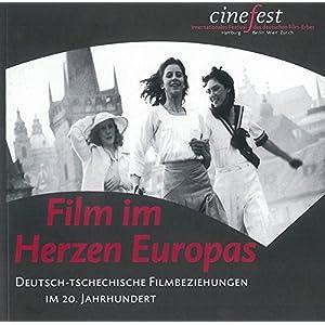 Film im Herzen Europas: Deutsch-Tschechische Filmbeziehungen im 20. Jahrhundert (Katalog zu CineFest