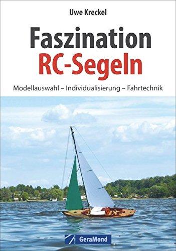 Faszination-RC-Segeln-Das-groe-RC-Segelbuch-mit-Anleitungen-zum-Modellbau-eines-RC-Segelbootes-Rumpfbau-Installation-der-RC-Anlage-Hilfestellungen-fr-Einsteiger-und-Tipps-fr-Fortgeschrittene