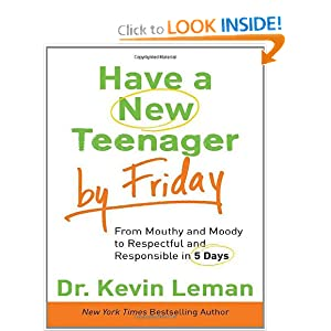 Have a New Teenager by Friday: From Mouthy and Moody to Respectful and Responsible in 5 Days [Hardcover] — by Dr. Kevin Leman