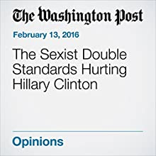The Sexist Double Standards Hurting Hillary Clinton Other by  The Washington Post, Dana Milbank Narrated by Jill Melancon