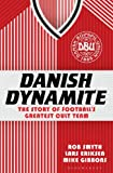 Danish Dynamite: The Story of Football��s Greatest Cult Team