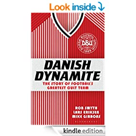 Danish Dynamite: The Story of Football�s Greatest Cult Team