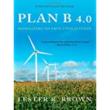 Plan B 4.0: Mobilizing to Save Civilizationby Lester Brown