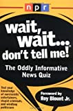 Wait,  Wait...Dont Tell Me!: The Oddly Informative News Quiz