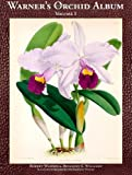 Warners Orchid Album: Growing Classic Orchid Species and Hybrids, Notes on Easy to Grow Orchid Care and Culture for Beginners and Professionals, and Fine Botanical Illustrations