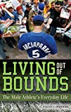 img - for Living out of Bounds: The Male Athlete's Everyday Life: The Everyday Life of Athletes by Steven Overman (2008-11-30) book / textbook / text book