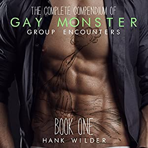 The Complete Compendium of Gay Monster Group Encounters, Book One Audiobook