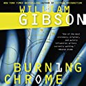 Burning Chrome (       UNABRIDGED) by William Gibson Narrated by Jonathan Davis, Dennis Holland, Kevin Pariseau, Victor Bevine, Jay Snyder, Brian Nishii, L. J. Ganser, Oliver Wyman, Eric Michael Summerer, Marc Vietor