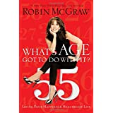What's Age Got to Do with It?: Living Your Healthiest and Happiest Life ~ Robin McGraw