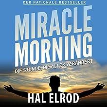 Miracle Morning: Die Stunde, die alles verändert. Steh auf und nimm dein Leben in die Hand Hörbuch von Hal Elrod Gesprochen von: Uwe Daufenbach