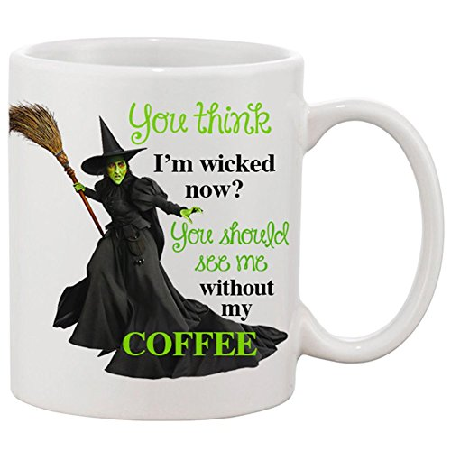 You Think I'm Wicked Now Coffee Mug
