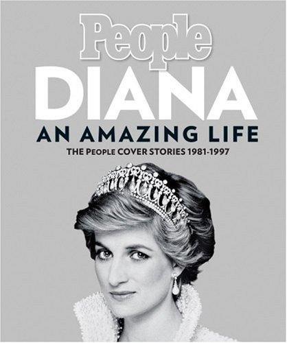 Diana, An Amazing Life: The People Cover Stories, 1981-1997, EDITORS OF PEOPLE MAGAZINE