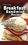 img - for Breakfast Sandwich Recipes: 51 Quick & Easy, Delicious Breakfast Sandwich Recipes for the Busy Person Using a Breakfast Sandwich Maker book / textbook / text book