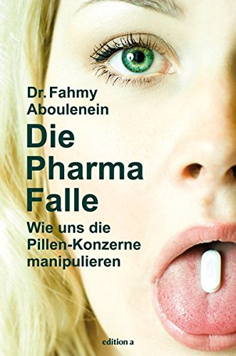Die Pharma-Falle: Wie uns die Pillen-Konzerne manipulieren
