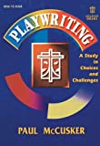 Playwriting: A Study in Choices and Challenges (Lillenas Drama Resource How to Book) (0834193531) by McCusker, Paul