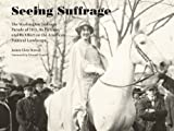 img - for Seeing Suffrage: The 1913 Washington Suffrage Parade, Its Pictures, and Its Effects on the American Political Landscape book / textbook / text book