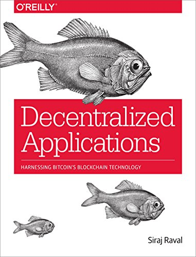 Decentralized Applications: Harnessing Bitcoin's Blockchain Technology, by Siraj Raval