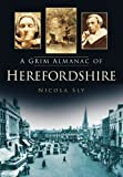 A Grim Almanac of Herefordshire (Grim Almanacs)