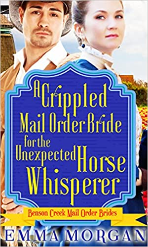 A Crippled Mail Order Bride for the Unexpected Horse Whisperer: Benson Creek Mail Order Brides