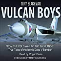 Vulcan Boys: From the Cold War to the Falklands: True Tales of the Iconic Delta V Bomber Hörbuch von Tony Blackman Gesprochen von: Roger Davis