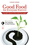 Good Food for Everyone Forever: A People's Takeover of the World's Food Supply