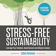 Stress-Free Sustainability: Leverage Your Emotions, Avoid Burnout, and Influence Anyone (       UNABRIDGED) by Adam Hammes Narrated by Tom McElroy