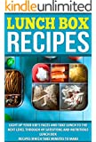 Lunch Box Recipes: Light Up Your Kids' Faces And Take Lunch To The Next Level With 49 Satisfying And Nutritious Lunch Box Recipes That Take Minutes to ... Meals, Dinner Recipes, Healthy Snacks)