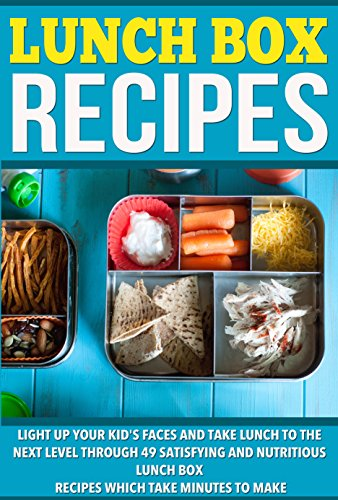 Lunch Box Recipes: Light Up Your Kids' Faces And Take Lunch To The Next Level With 49 Satisfying And Nutritious Lunch Box Recipes That Take Minutes to ... Meals, Dinner Recipes, Healthy Snacks) by Maggie Bradley