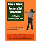 "Bow & Arrow, Archery Set for Scouts (Illustrated ""How to Build"" Guide #1)"
