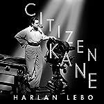 Citizen Kane: A Filmmaker's Journey | Harlan Lebo