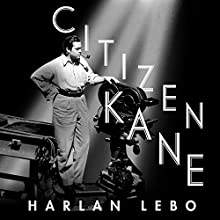 Citizen Kane: A Filmmaker's Journey Audiobook by Harlan Lebo Narrated by Tom Zingarelli