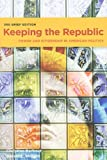 Keeping the Republic: Power and Citizenship In American Politics, 3rd Brief Edition