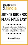 CreateSpace & Kindle AUTHOR BUSINESS PLANS MADE EASY: How Indie Authors Can Think Ahead to Sell More Books, Accelerate Growth, & Sustain Self-Publishing Success