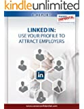 LinkedIn (eReport): Use Your Profile To Attract Employers (e-Report Book 2) (English Edition)