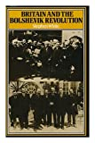 Britain and the Bolshevik Revolution: a Study in the Politics of Diplomacy, 1920-1924 (0333256719) by White, Stephen